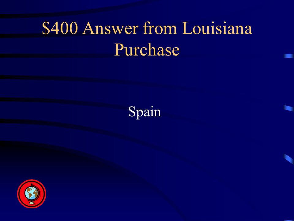 $400 Answer from Louisiana Purchase Spain