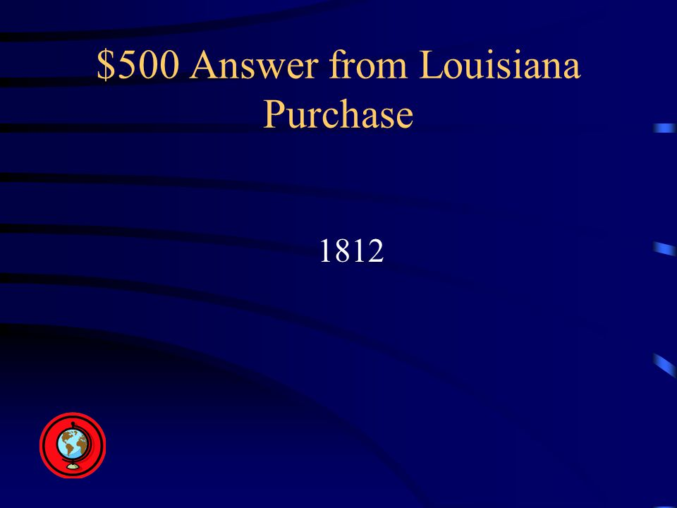 $500 Answer from Louisiana Purchase 1812