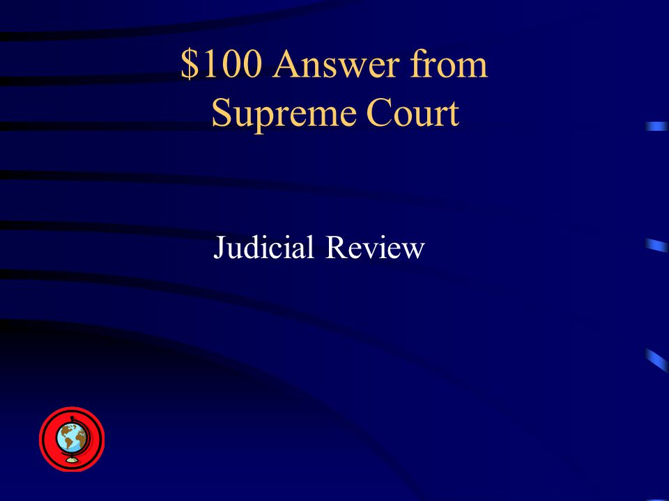 $100 Answer from Supreme Court Judicial Review