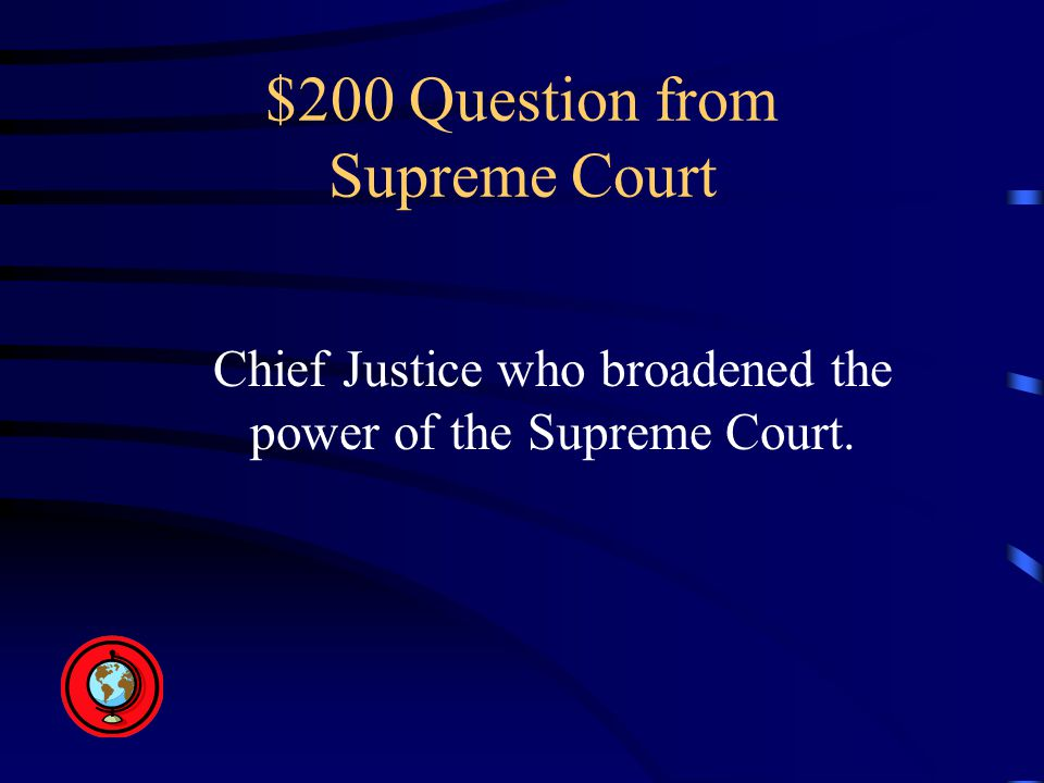 $200 Question from Supreme Court Chief Justice who broadened the power of the Supreme Court.