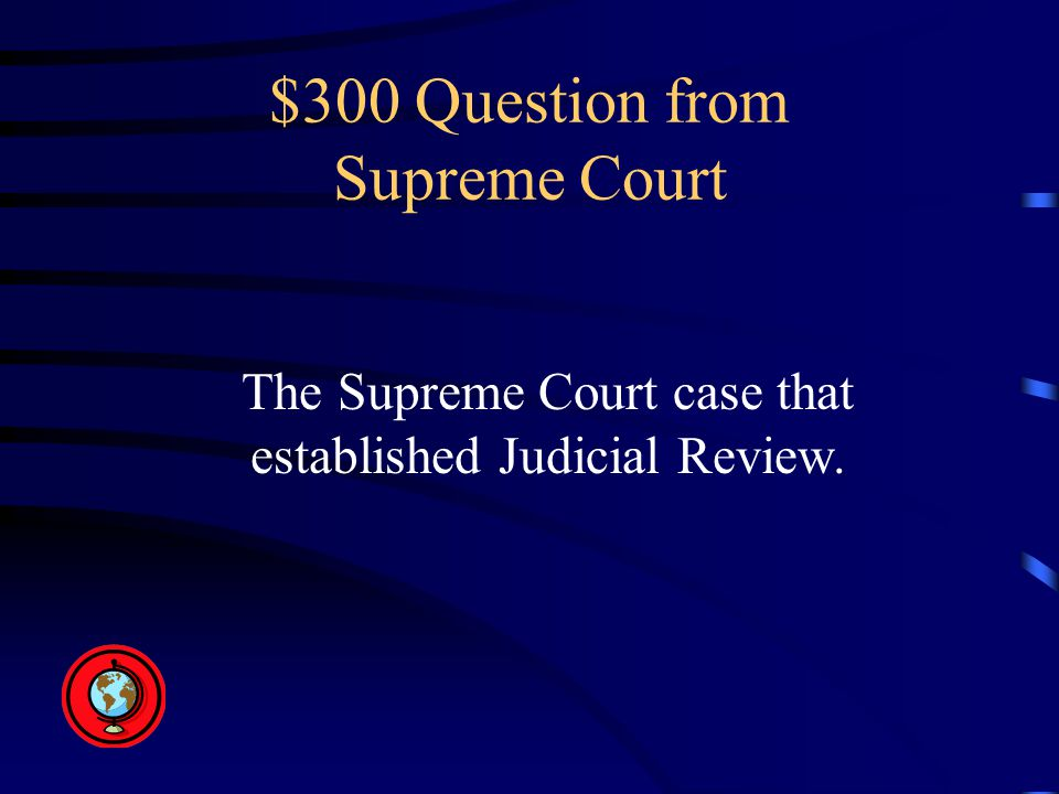 $300 Question from Supreme Court The Supreme Court case that established Judicial Review.