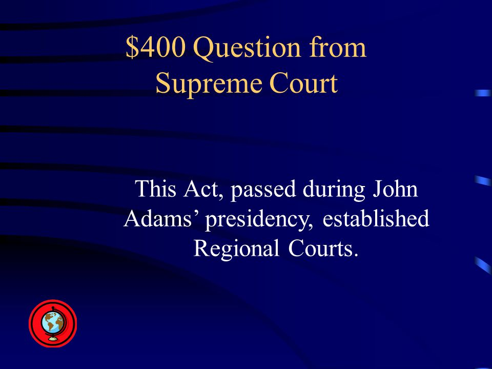 $400 Question from Supreme Court This Act, passed during John Adams' presidency, established Regional Courts.
