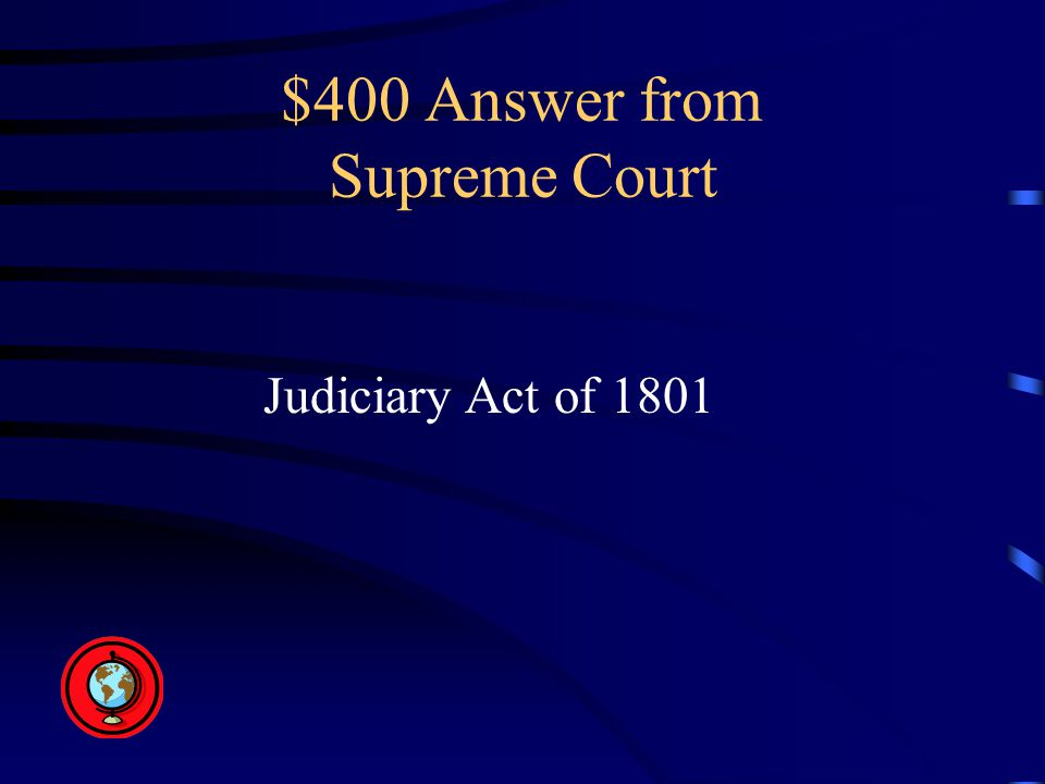 $400 Answer from Supreme Court Judiciary Act of 1801
