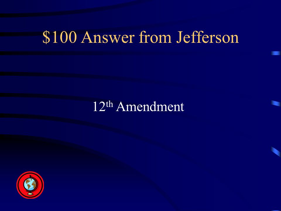 $100 Answer from Jefferson 12 th Amendment