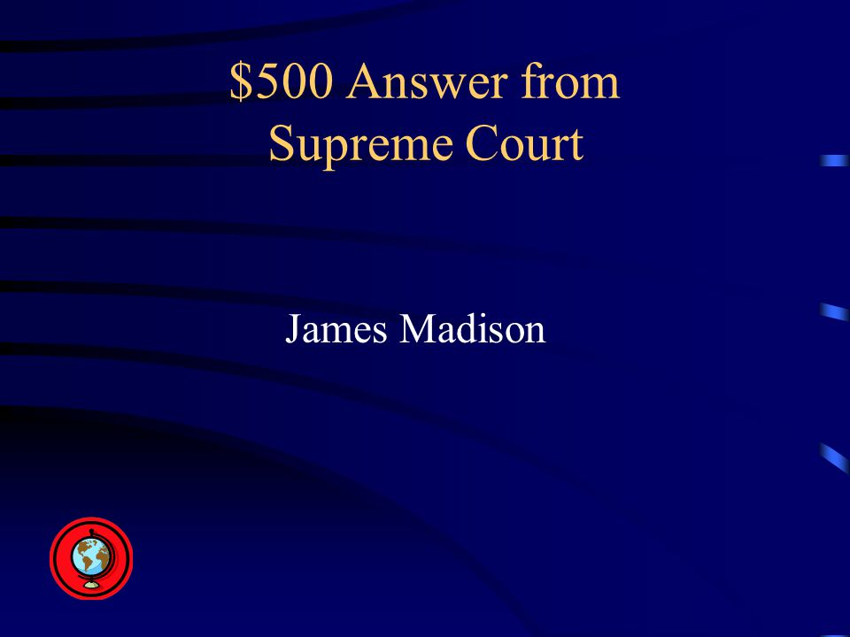 $500 Answer from Supreme Court James Madison
