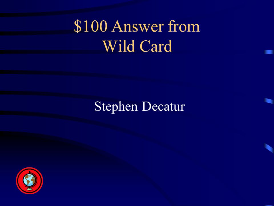 $100 Answer from Wild Card Stephen Decatur