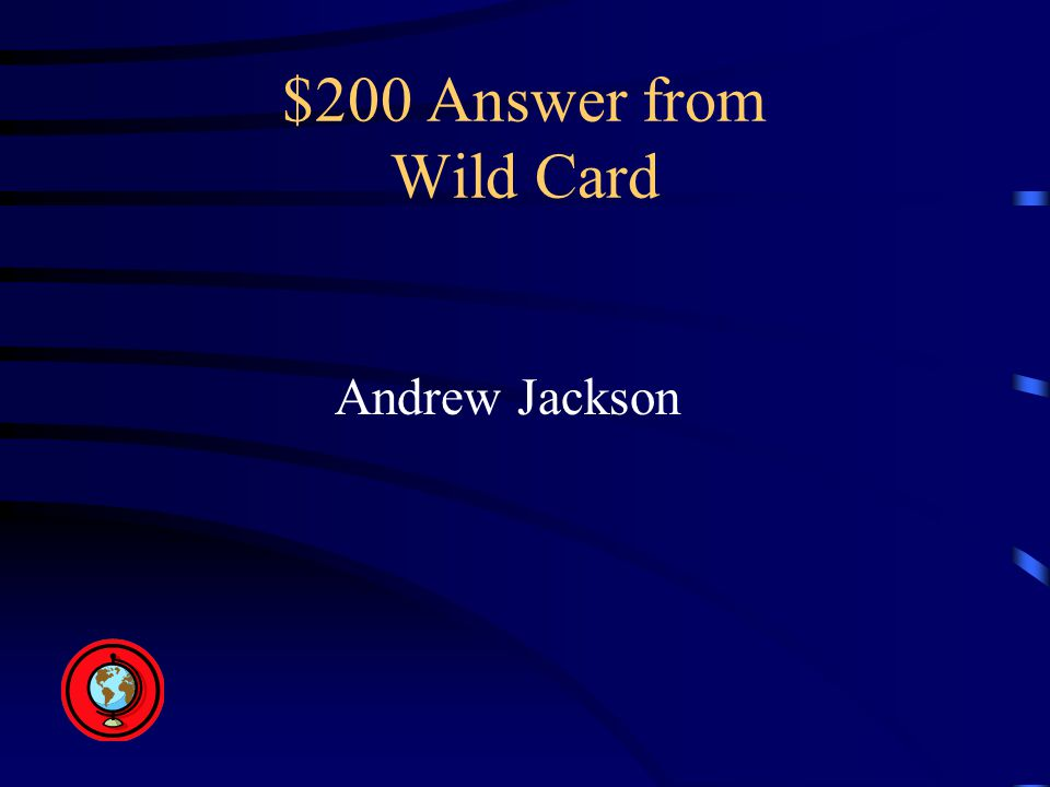 $200 Answer from Wild Card Andrew Jackson