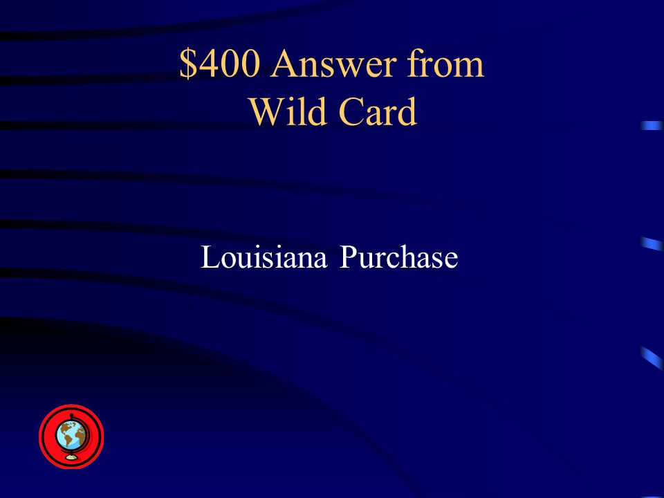 $400 Answer from Wild Card Louisiana Purchase