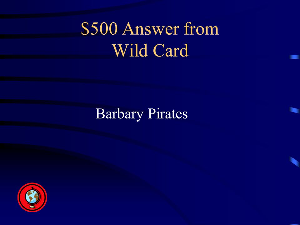 $500 Answer from Wild Card Barbary Pirates