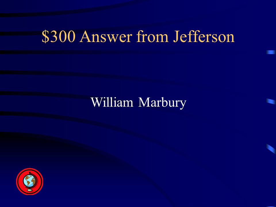 $300 Answer from Jefferson William Marbury