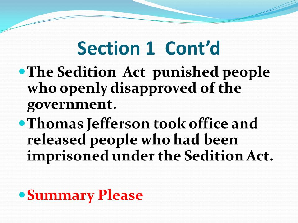 Section 1 Cont'd The Sedition Act punished people who openly disapproved of the government.