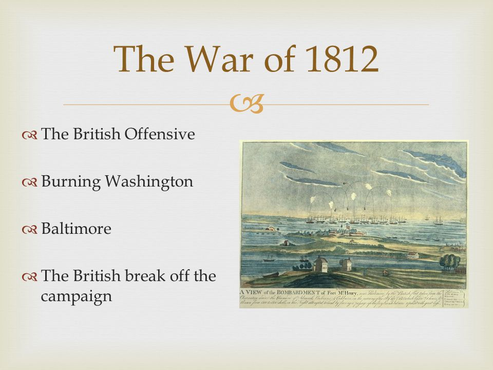   The British Offensive  Burning Washington  Baltimore  The British break off the campaign The War of 1812