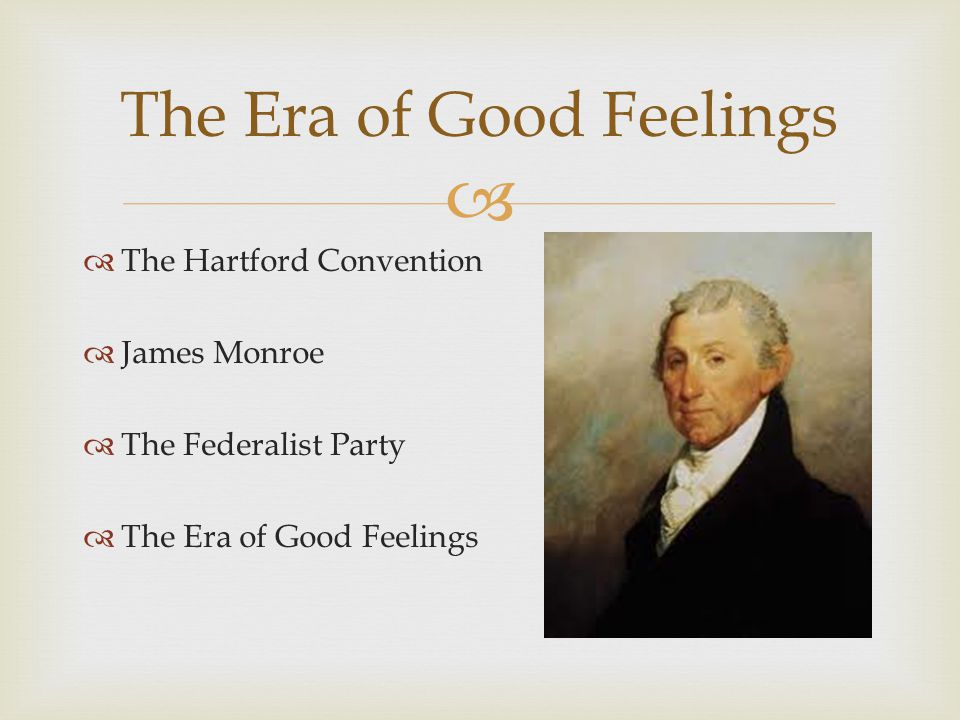   The Hartford Convention  James Monroe  The Federalist Party  The Era of Good Feelings The Era of Good Feelings