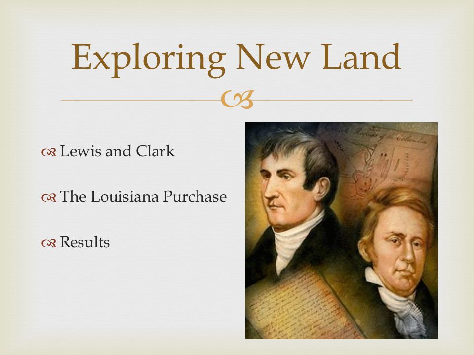   Lewis and Clark  The Louisiana Purchase  Results Exploring New Land