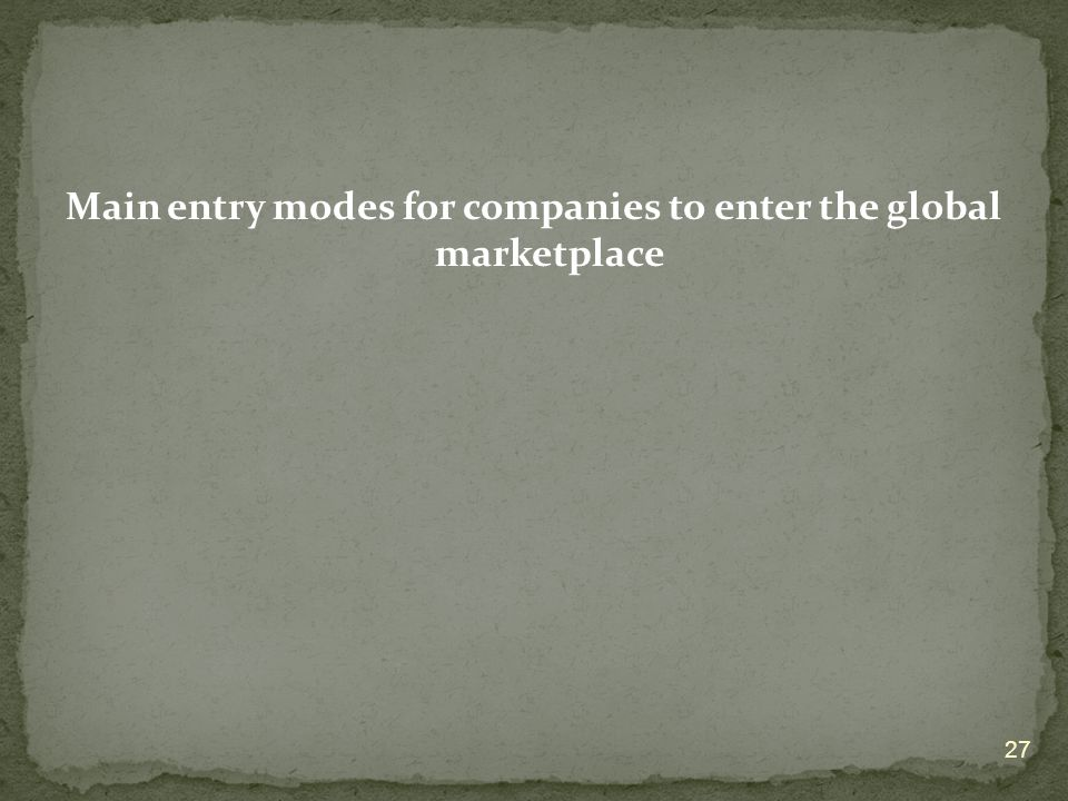 Main entry modes for companies to enter the global marketplace 27