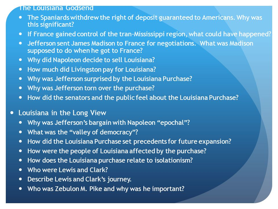 The Louisiana Godsend The Spaniards withdrew the right of deposit guaranteed to Americans.