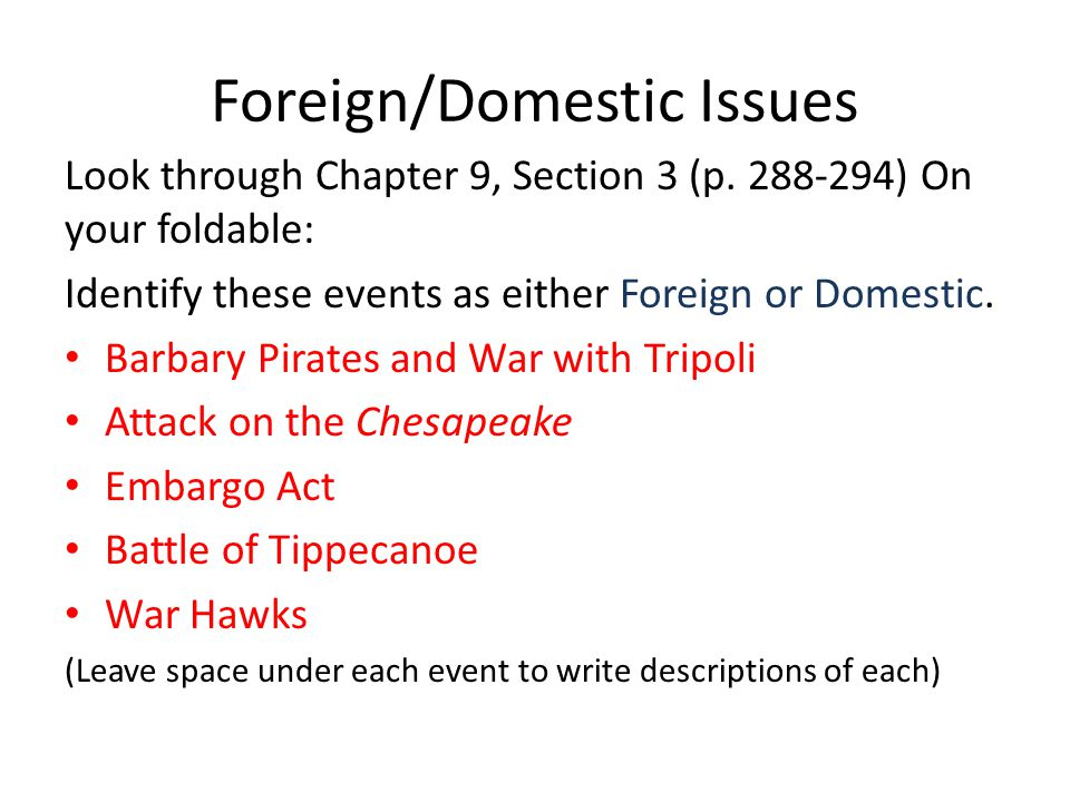 Foreign/Domestic Issues Look through Chapter 9, Section 3 (p.