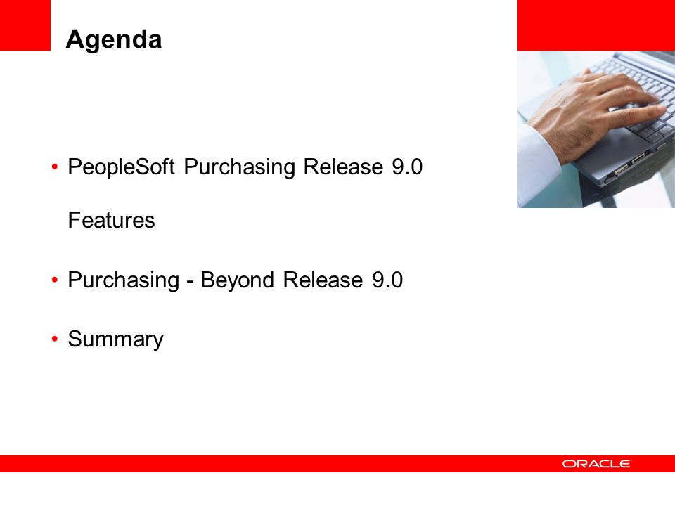 Agenda PeopleSoft Purchasing Release 9.0 Features Purchasing - Beyond Release 9.0 Summary