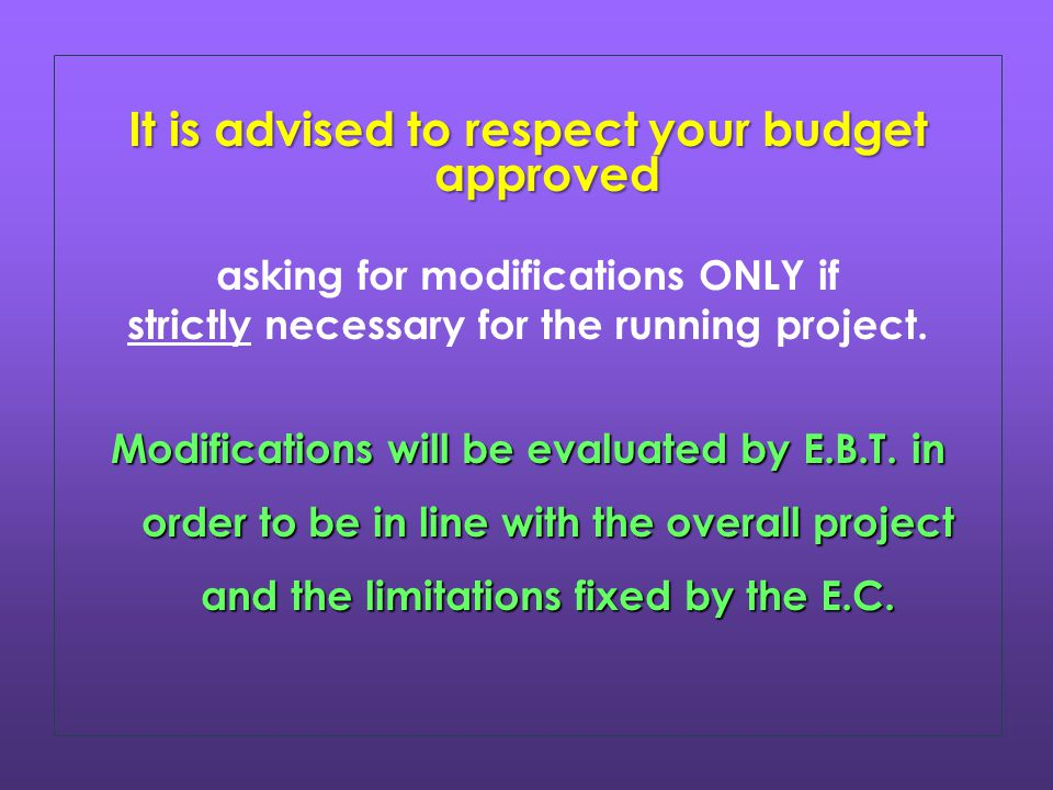 It is advised to respect your budget approved asking for modifications ONLY if strictly necessary for the running project.