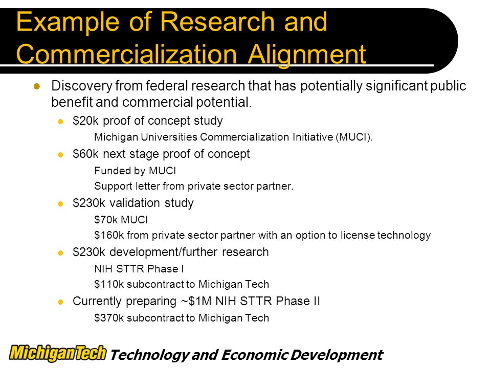Technology and Economic Development Example of Research and Commercialization Alignment Discovery from federal research that has potentially significant public benefit and commercial potential.