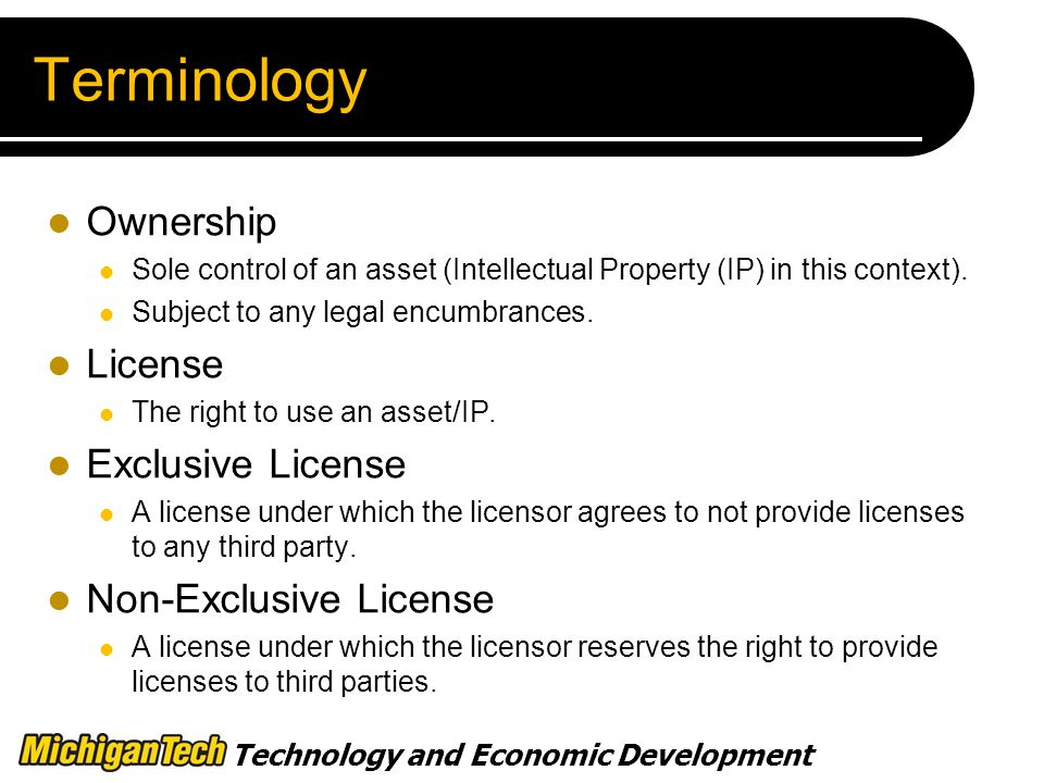 Technology and Economic Development Terminology Ownership Sole control of an asset (Intellectual Property (IP) in this context).