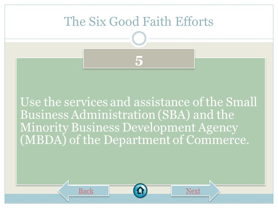 The Six Good Faith Efforts Encourage contracting with a consortium of DBEs when a contract is too large for one of these firms to handle individually.