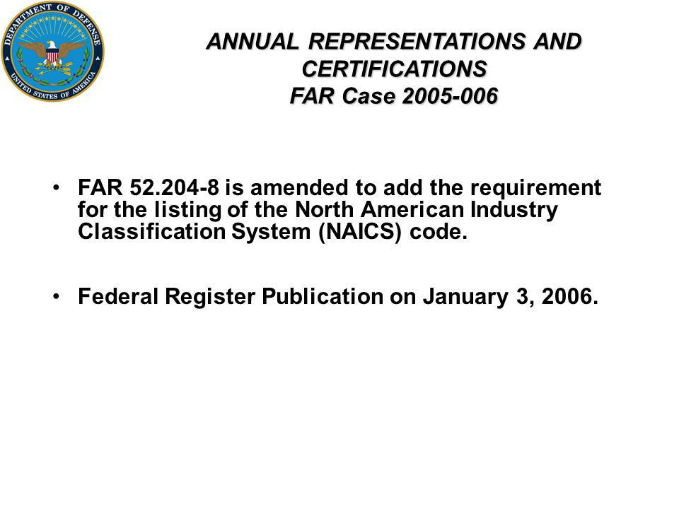 ANNUAL REPRESENTATIONS AND CERTIFICATIONS FAR Case FAR is amended to add the requirement for the listing of the North American Industry Classification System (NAICS) code.