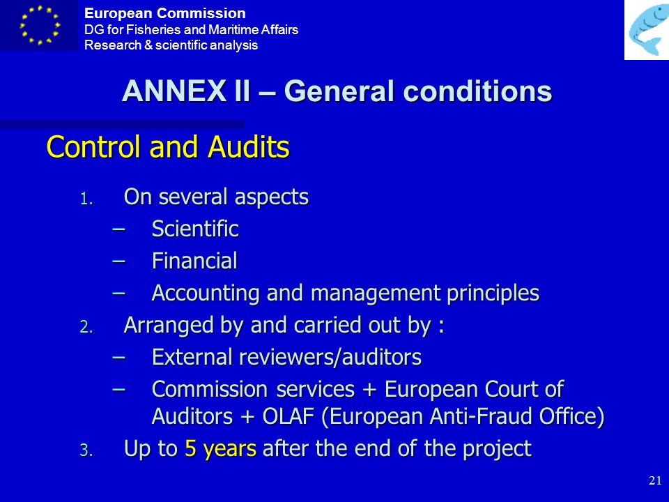 European Commission DG for Fisheries and Maritime Affairs Research & scientific analysis 20 ANNEX II – General conditions Audit certificate Audit certificate should certify : 1.
