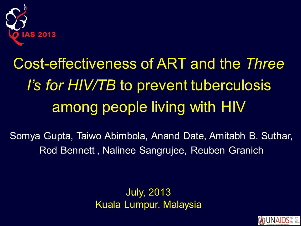 Cost-effectiveness of ART and the Three I's for HIV/TB to prevent tuberculosis among people living with HIV Somya Gupta, Taiwo Abimbola, Anand Date, Amitabh B.