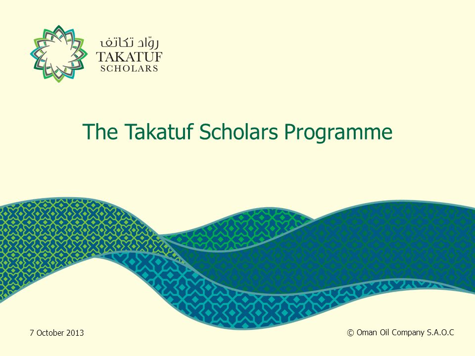 The Takatuf Scholars Programme © Oman Oil Company S A O C 7 October