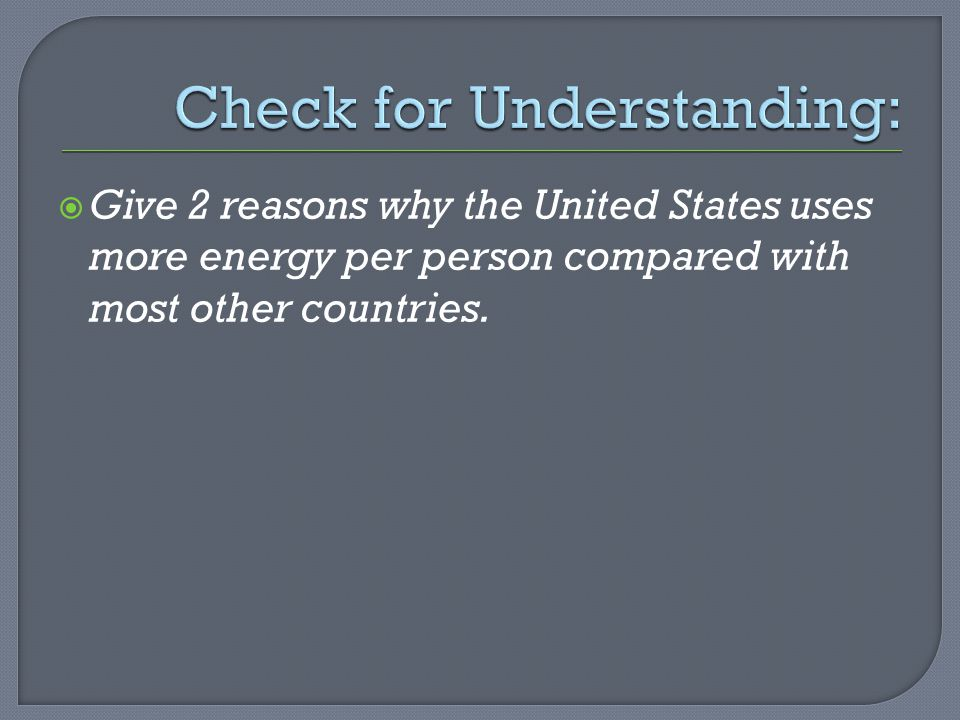  Give 2 reasons why the United States uses more energy per person compared with most other countries.