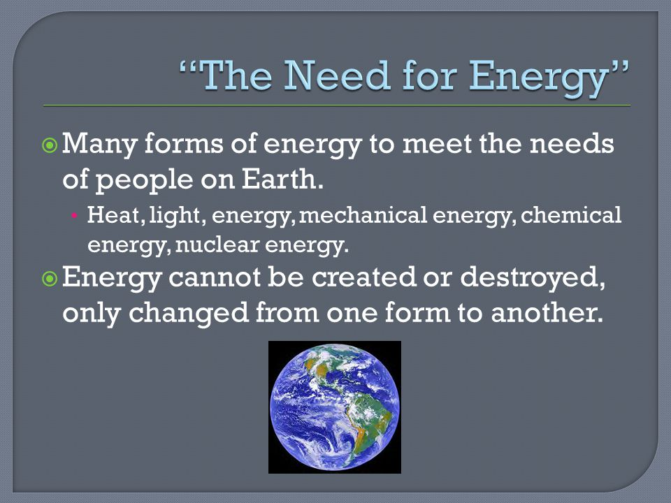  Many forms of energy to meet the needs of people on Earth.