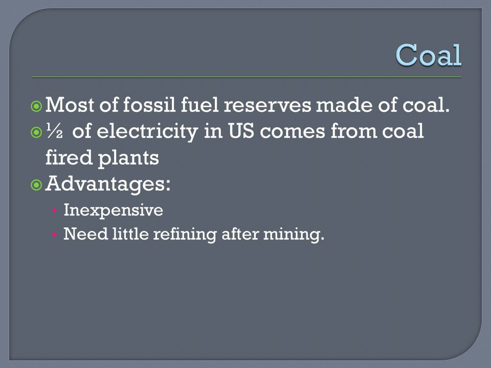  Most of fossil fuel reserves made of coal.