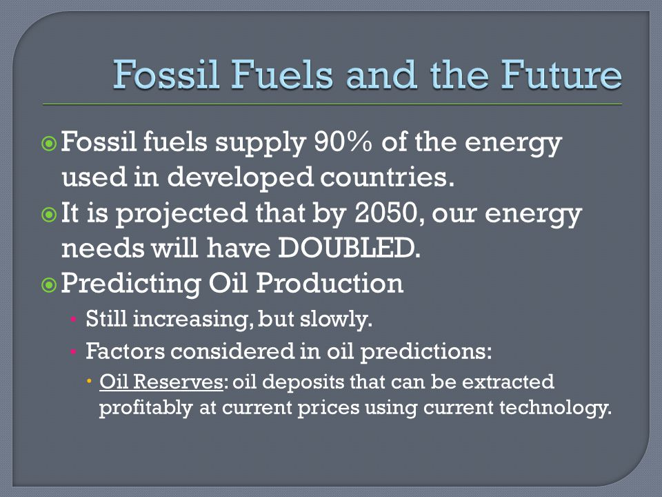  Fossil fuels supply 90% of the energy used in developed countries.