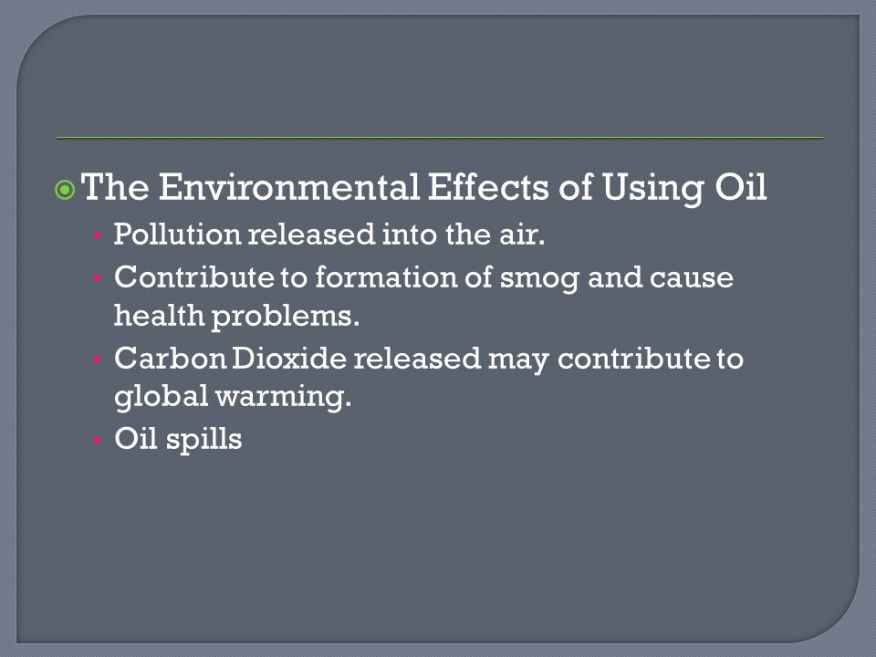  The Environmental Effects of Using Oil Pollution released into the air.