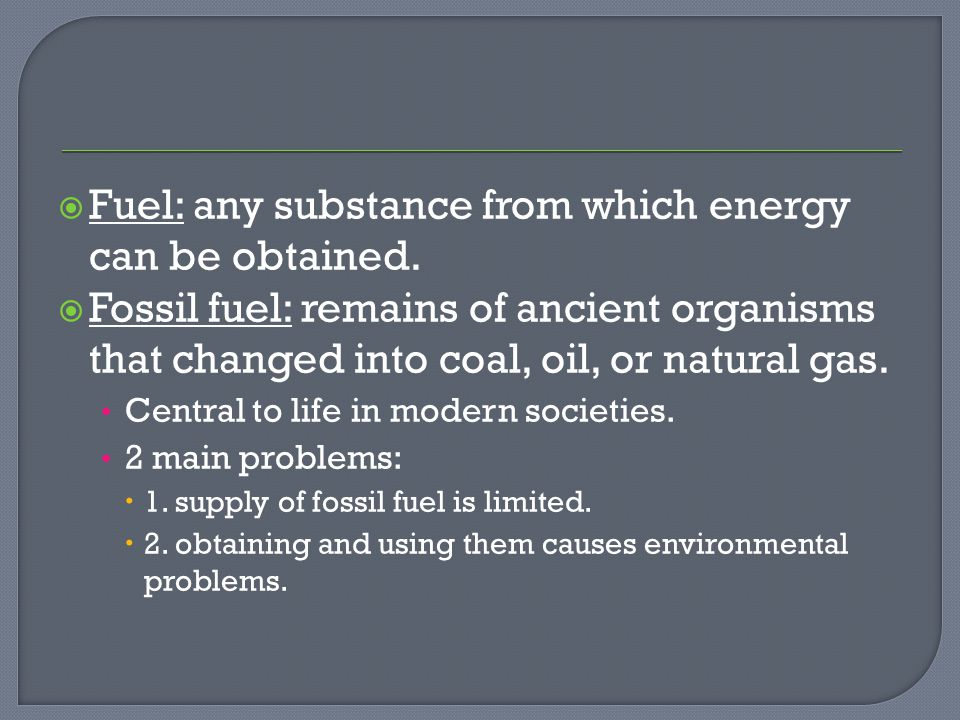  Fuel: any substance from which energy can be obtained.