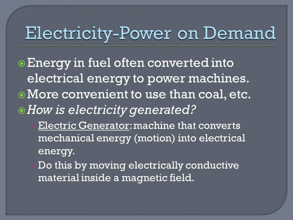  Energy in fuel often converted into electrical energy to power machines.