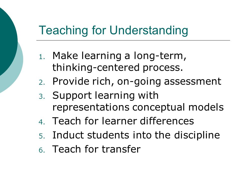 Teaching for Understanding 1. Make learning a long-term, thinking-centered process.