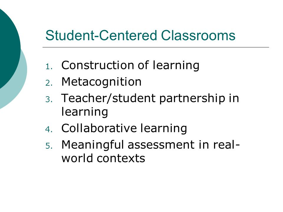 Student-Centered Classrooms 1. Construction of learning 2.