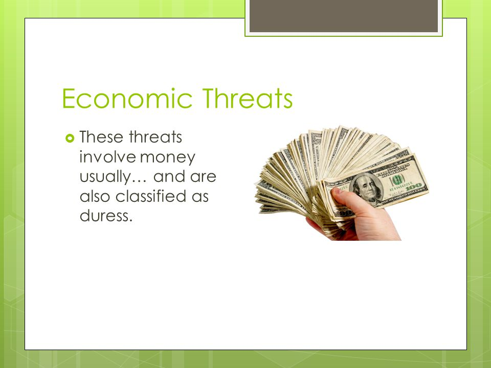 Economic Threats  These threats involve money usually… and are also classified as duress.