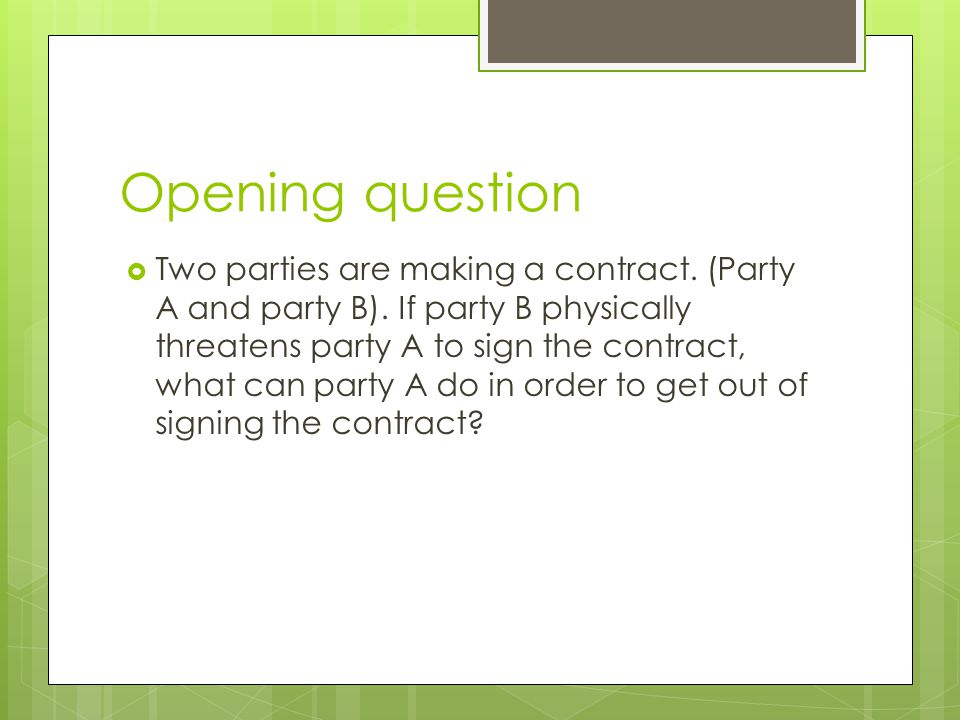 Opening question  Two parties are making a contract.