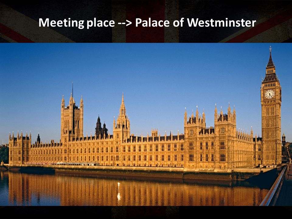 Meeting place --> Palace of Westminster