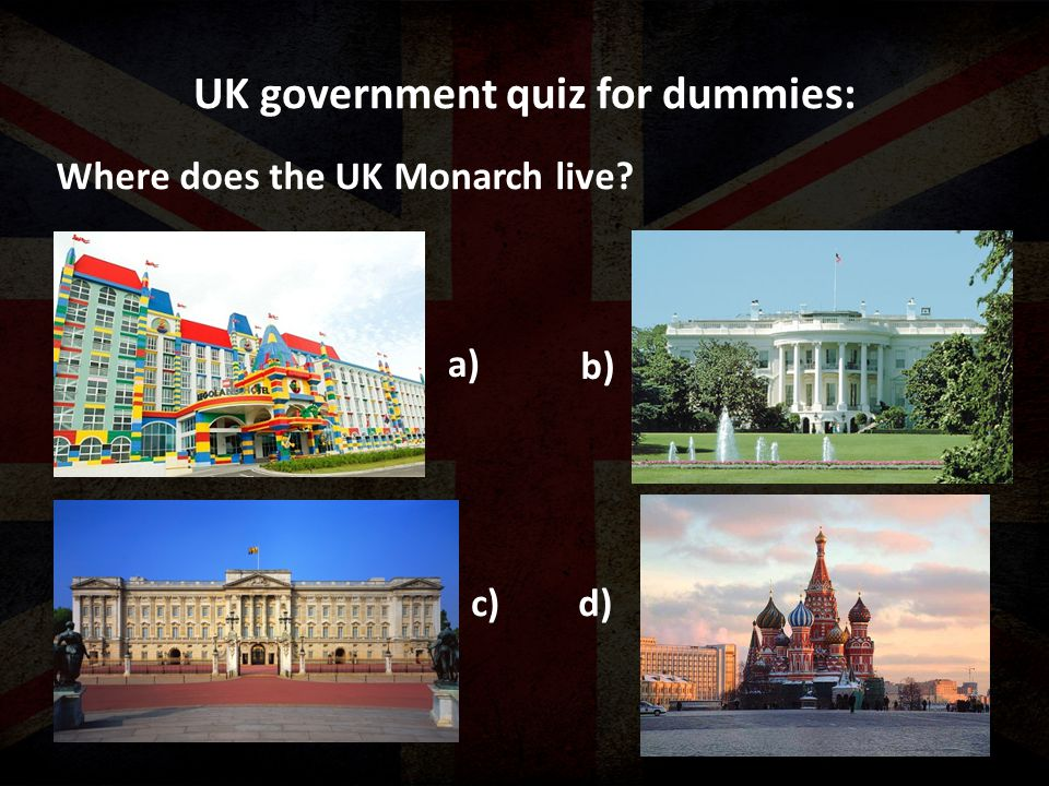 UK government quiz for dummies: Where does the UK Monarch live a) b) c)d)