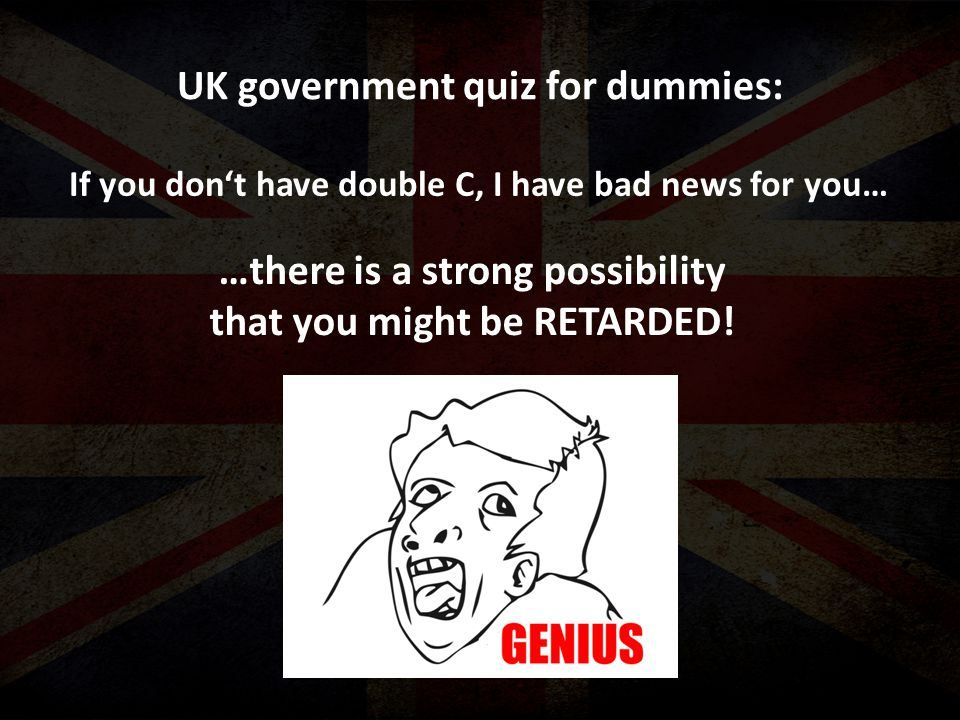 UK government quiz for dummies: If you don't have double C, I have bad news for you… …there is a strong possibility that you might be RETARDED!