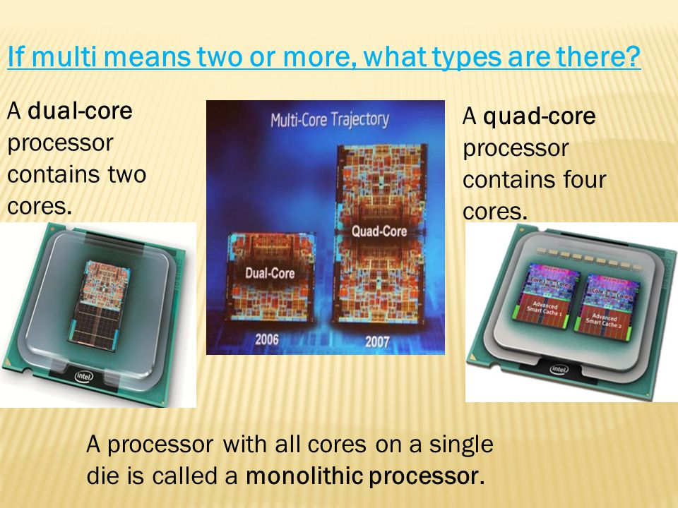 If multi means two or more, what types are there. A dual-core processor contains two cores.