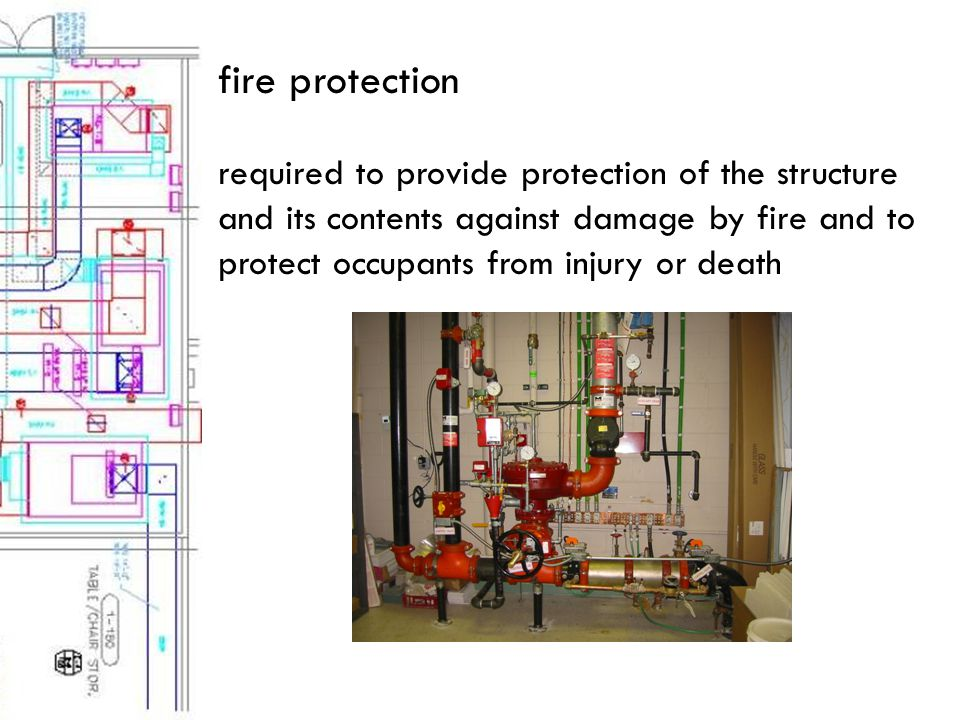 fire protection required to provide protection of the structure and its contents against damage by fire and to protect occupants from injury or death