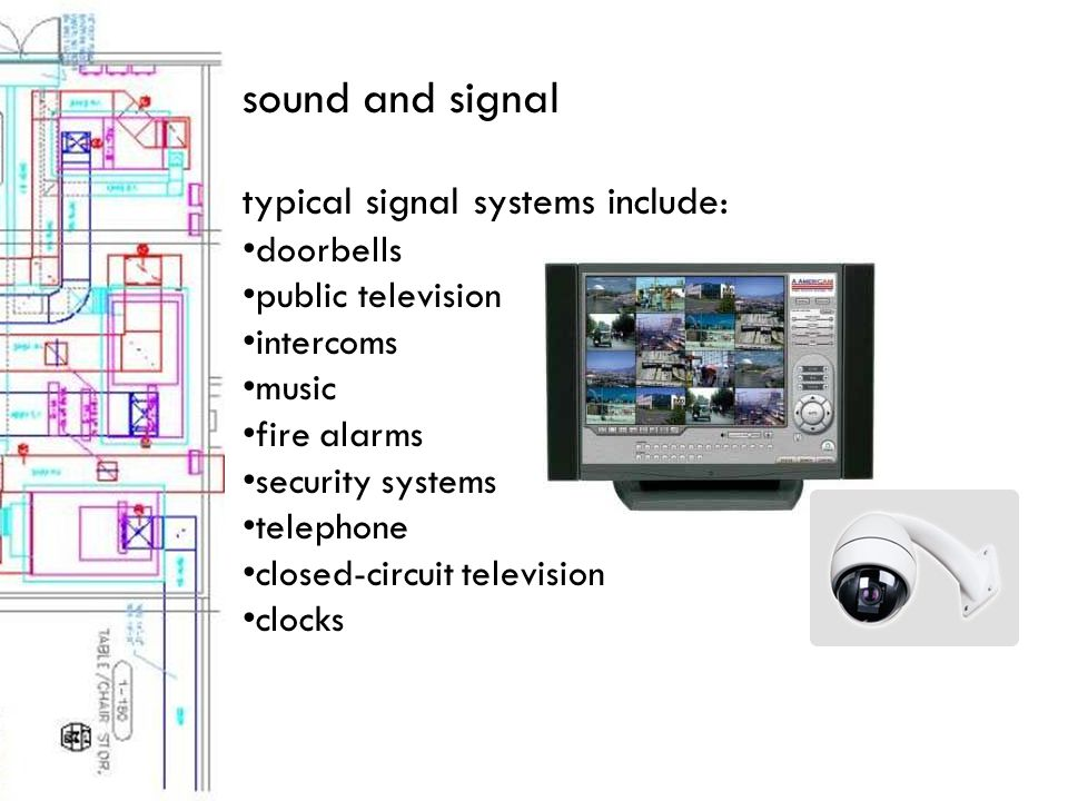 sound and signal typical signal systems include: doorbells public television intercoms music fire alarms security systems telephone closed-circuit television clocks