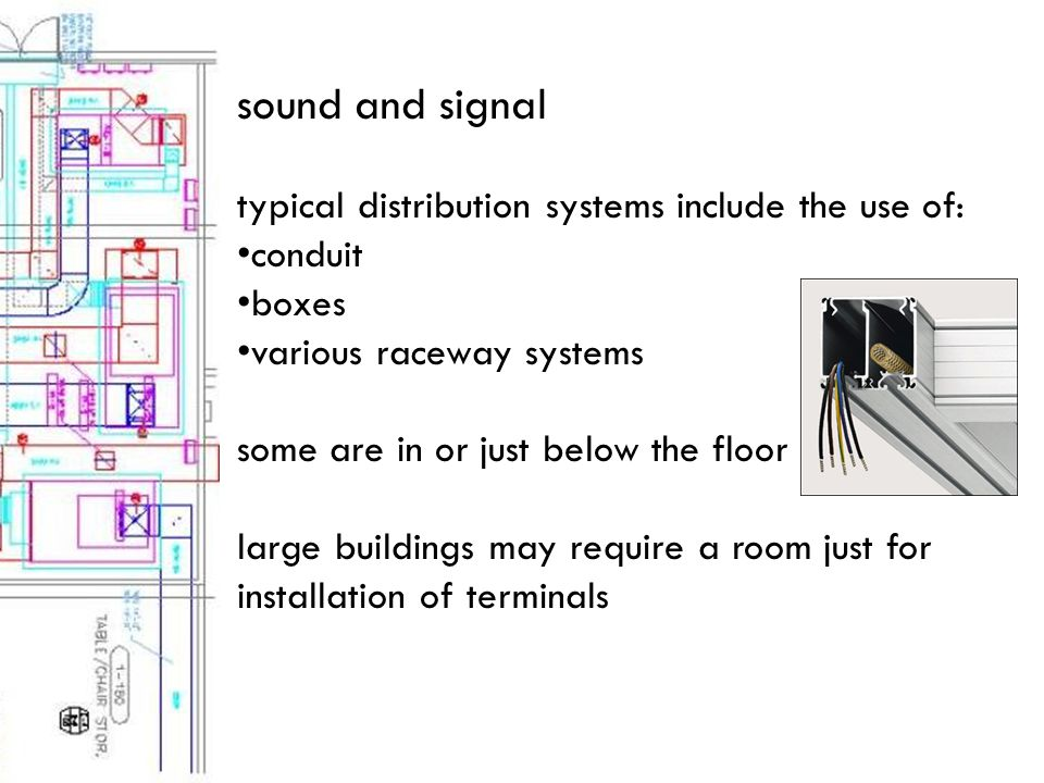 sound and signal typical distribution systems include the use of: conduit boxes various raceway systems some are in or just below the floor large buildings may require a room just for installation of terminals