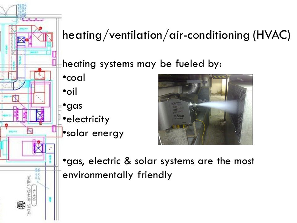 heating/ventilation/air-conditioning (HVAC) heating systems may be fueled by: coal oil gas electricity solar energy gas, electric & solar systems are the most environmentally friendly