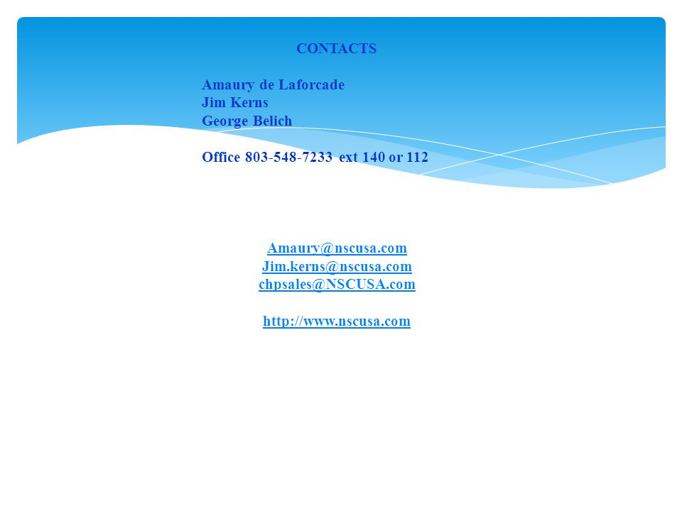 CONTACTS Amaury de Laforcade Jim Kerns George Belich Office ext 140 or